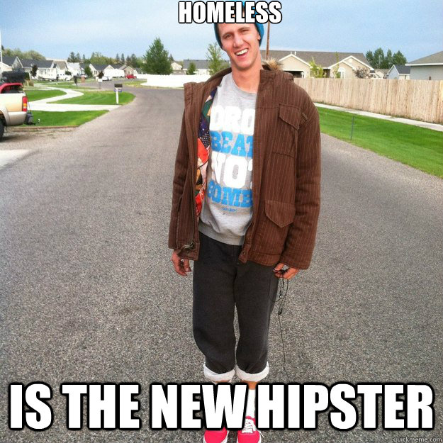 Homeless Is the New Hipster