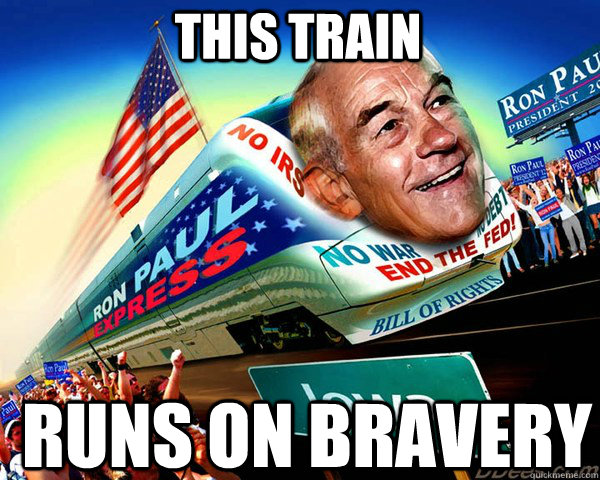 This train runs on bravery - This train runs on bravery  Ron Paul Train