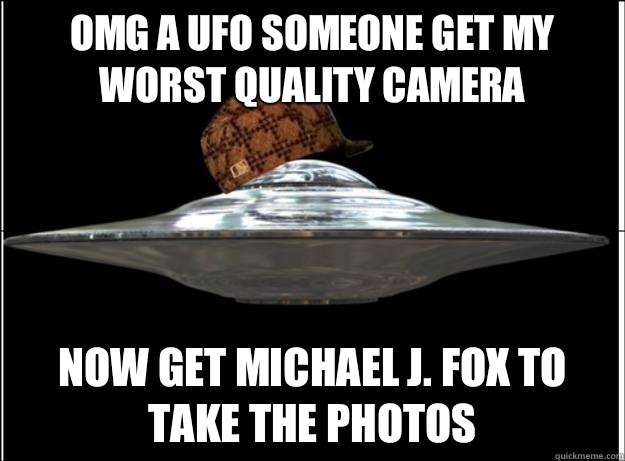 OMG a UFO someone get my worst quality camera Now get Michael J. Fox to take the photos