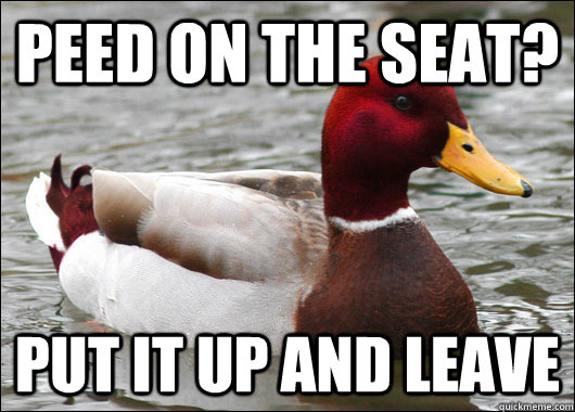 peed on the seat? Put it up and leave - peed on the seat? Put it up and leave  Misc