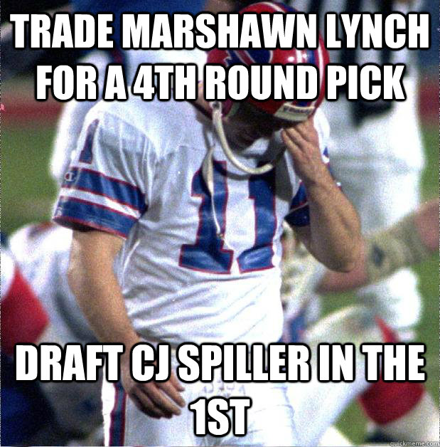 Trade Marshawn Lynch for a 4th round pick Draft CJ Spiller in the 1st  Buffalo Bills Fail