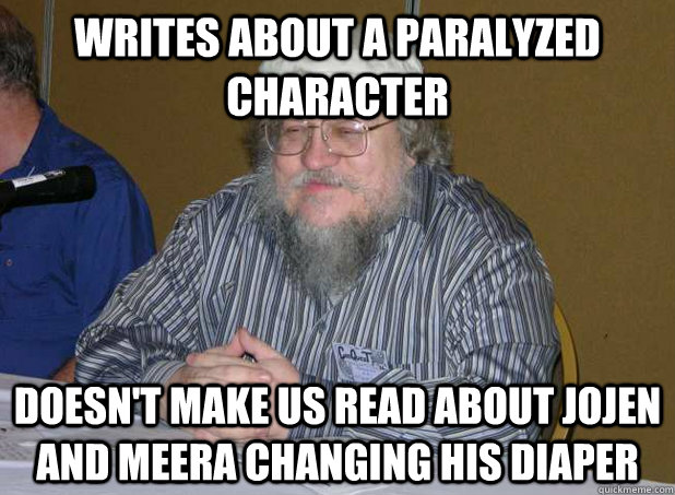WRITES ABOUT A PARALYZED CHARACTER DOESN'T MAKE US READ ABOUT JOJEN AND MEERA CHANGING HIS DIAPER