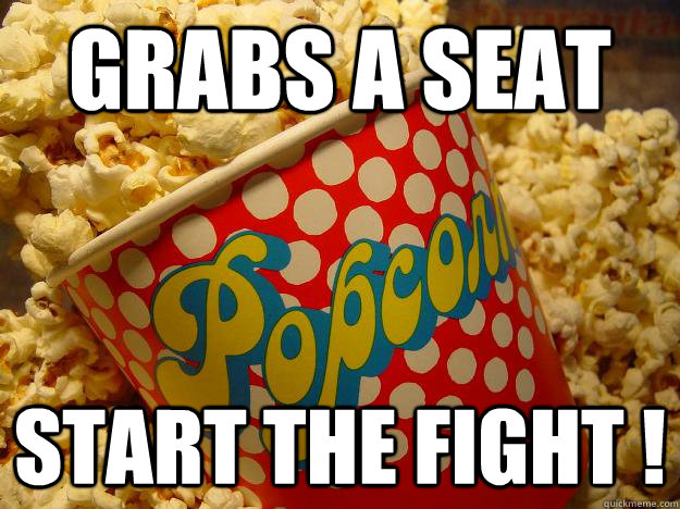Grabs a seat Start the fight !