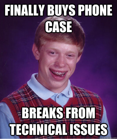 finally buys phone case breaks from technical issues - finally buys phone case breaks from technical issues  Bad Luck Brian