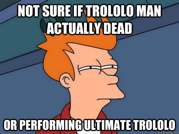 Not sure if Trololo man actually dead or performing ultimate Trololo - Not sure if Trololo man actually dead or performing ultimate Trololo  Futurama Fry