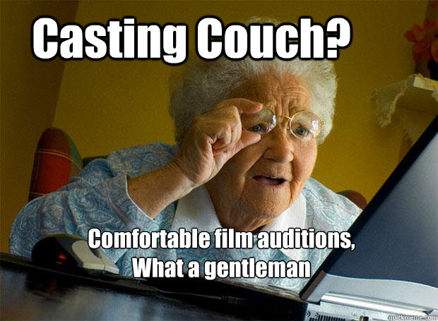 Casting Couch? Comfortable film auditions,  What a gentleman - Casting Couch? Comfortable film auditions,  What a gentleman  Grandma finds the Internet