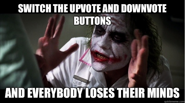 Switch the upvote and downvote buttons AND EVERYBODY LOSES THEIR MINDS - Switch the upvote and downvote buttons AND EVERYBODY LOSES THEIR MINDS  Joker Mind Loss