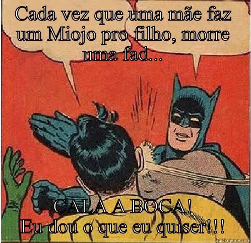 Miojo  - CADA VEZ QUE UMA MÃE FAZ UM MIOJO PRO FILHO, MORRE UMA FAD... CALA A BOCA! EU DOU O QUE EU QUISER!!! Batman Slapping Robin