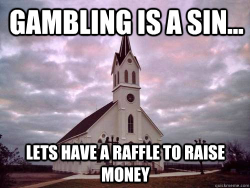Gambling is a Sin... Lets have a raffle to raise money
