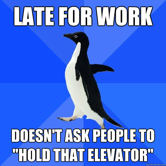 Late for work Doesn't ask people to