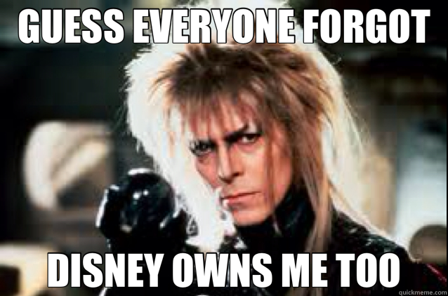 GUESS EVERYONE FORGOT DISNEY OWNS ME TOO - GUESS EVERYONE FORGOT DISNEY OWNS ME TOO  labyrinth