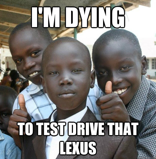 I'm Dying To Test Drive that Lexus