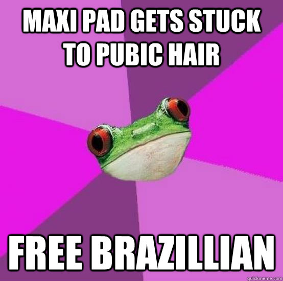 Maxi pad gets stuck to pubic hair free brazillian