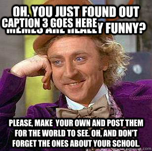 fe587472d7ea53b4aa2326919348f3afc0e6919195bbd27a3b581233fe460b19 oh, you just found out memes are really funny? please, make your,Really Funny Memes