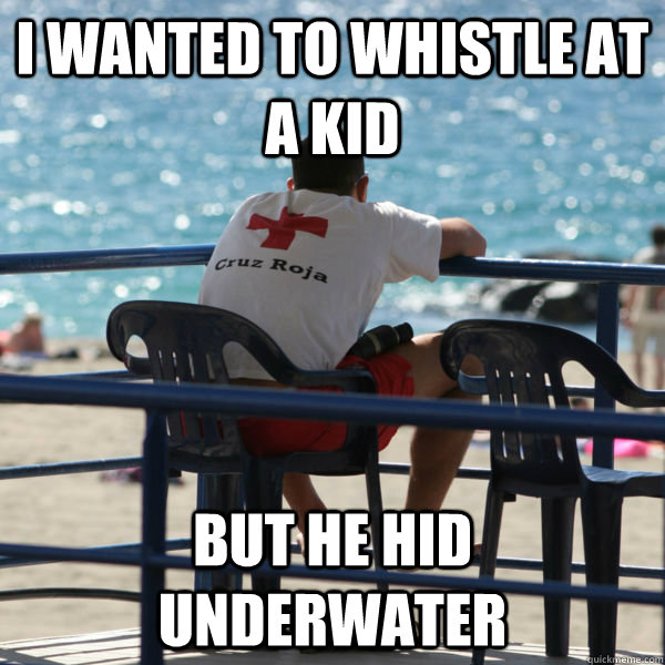 i wanted to whistle at a kid But he hid underwater