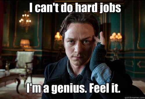 I can't do hard jobs I'm a genius. Feel it.  James McAvoy ci sta trollando tutti