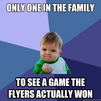 Only one in the family to see a game the flyers actually won - Only one in the family to see a game the flyers actually won  Success Kid