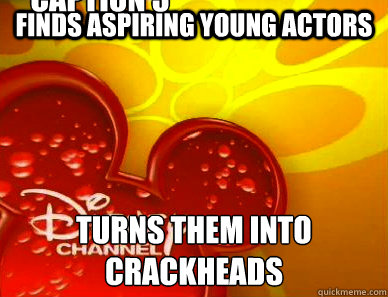 finds aspiring young actors Turns them into crackheads Caption 3 goes here