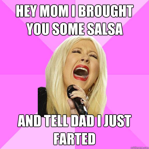 Hey mom i brought you some salsa and tell dad i just farted - Hey mom i brought you some salsa and tell dad i just farted  Wrong Lyrics Christina