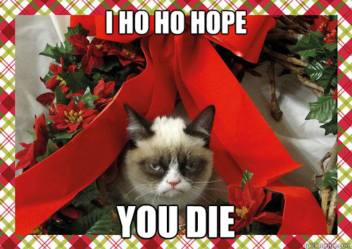 I ho ho hope  YOU DIE   A Grumpy Cat Christmas