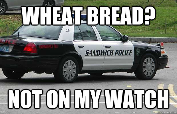 Wheat bread? Not on my watch