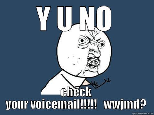 wwjmd voicemail - Y U NO CHECK YOUR VOICEMAIL!!!!!   WWJMD? Y U No