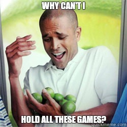 WHY CAN'T I HOLD ALL THESE GAMES?  Why Cant I Hold All These Limes