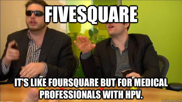 Fivesquare It's like foursquare but for medical professionals with hpv. - Fivesquare It's like foursquare but for medical professionals with hpv.  The Startup Guys