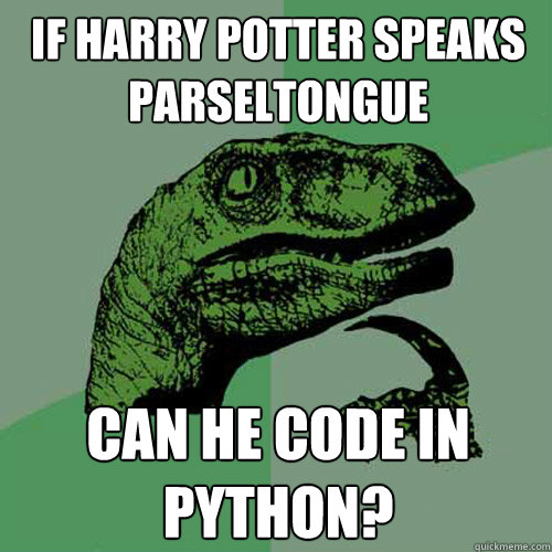 If Harry Potter speaks parseltongue can he code in python? - If Harry Potter speaks parseltongue can he code in python?  Philosoraptor