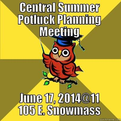 CENTRAL SUMMER POTLUCK PLANNING MEETING JUNE 17, 2014@11 105 E. SNOWMASS Observational Owl