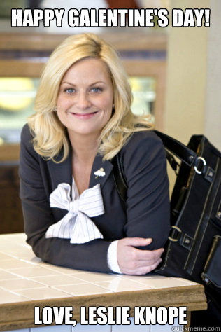 Happy Galentine's day! Love, Leslie Knope
