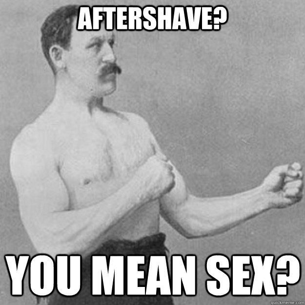 Aftershave? You mean sex? - Aftershave? You mean sex?  Misc