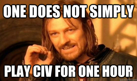 One Does Not Simply Play civ for one hour - One Does Not Simply Play civ for one hour  Boromir