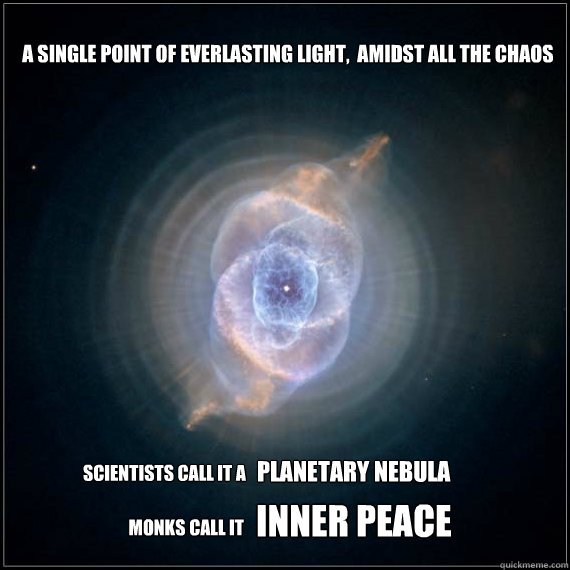 a single point of everlasting light  amidst all the chaos scientists call it a planetary nebula