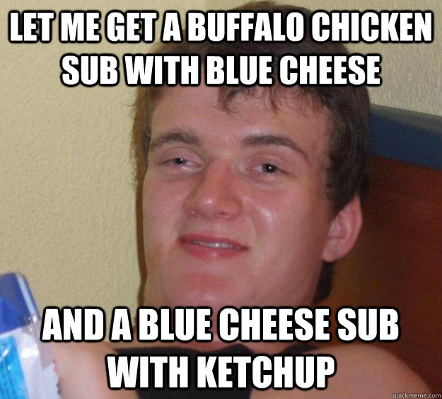 Let me get a buffalo chicken  sub with blue cheese And a blue cheese sub with ketchup - Let me get a buffalo chicken  sub with blue cheese And a blue cheese sub with ketchup  Misc