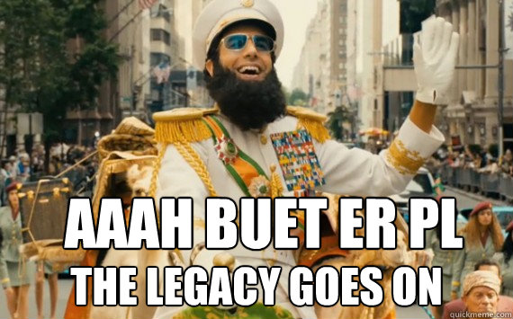 AAAH BUET er PL The legacy goes on   The Dictator