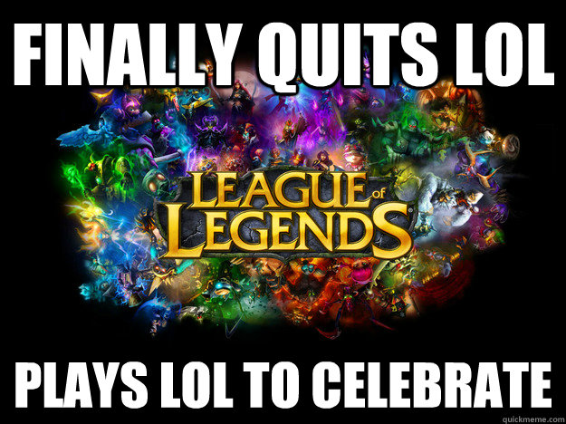Finally Quits LoL Plays lol to celebrate   League of Legends