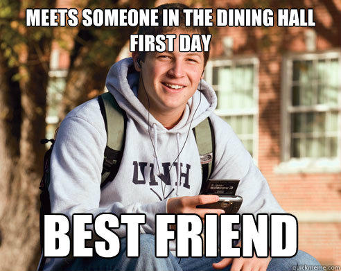 meets someone in the dining hall first day best friend - meets someone in the dining hall first day best friend  College Freshman