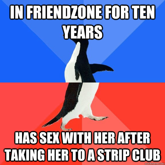 In Friendzone for ten years Has sex with her after taking her to a strip club - In Friendzone for ten years Has sex with her after taking her to a strip club  Socially Awkward Awesome Penguin