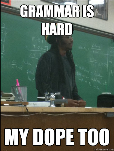 Grammar is hard My dope too  Rasta Science Teacher
