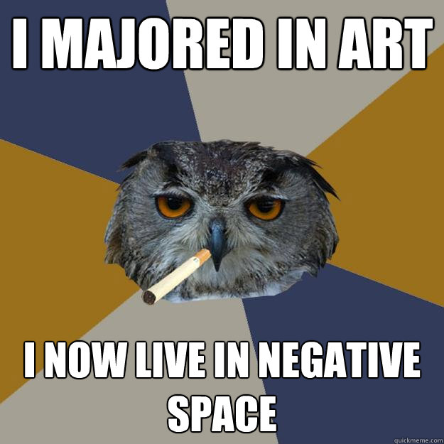 I majored in art i now live in negative space  Art Student Owl