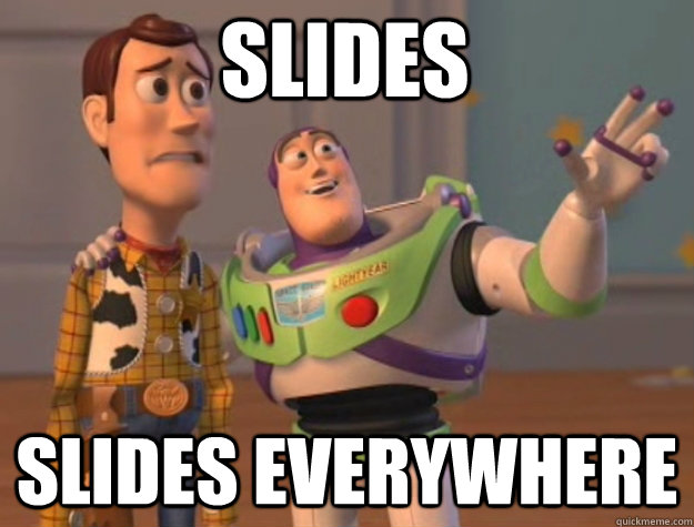 SLIDES SLIDES EVERYWHERE
