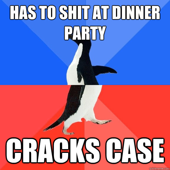 Has to shit at dinner party Cracks case - Has to shit at dinner party Cracks case  Socially Awkward Awesome Penguin