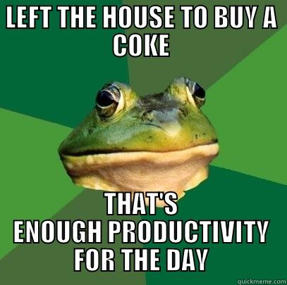 I have a few regrets about how I spent my summer. - LEFT THE HOUSE TO BUY A COKE THAT'S ENOUGH PRODUCTIVITY FOR THE DAY Foul Bachelor Frog