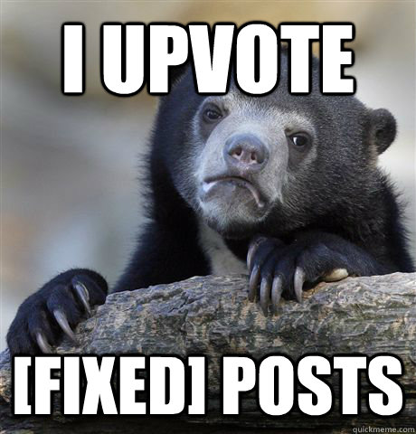 I upvote [FIXED] posts - I upvote [FIXED] posts  Confession Bear