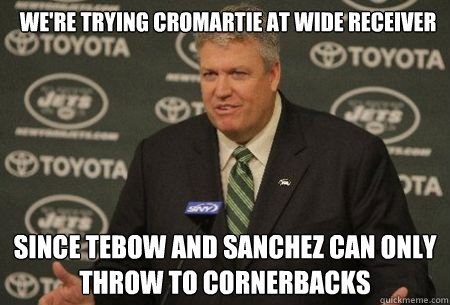 We're trying Cromartie at wide receiver Since Tebow and Sanchez can only throw to cornerbacks  New York Jets