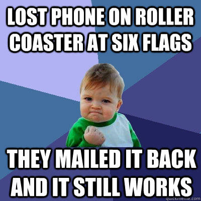 Lost phone on roller coaster at Six Flags They mailed it back and it still works - Lost phone on roller coaster at Six Flags They mailed it back and it still works  Success Kid