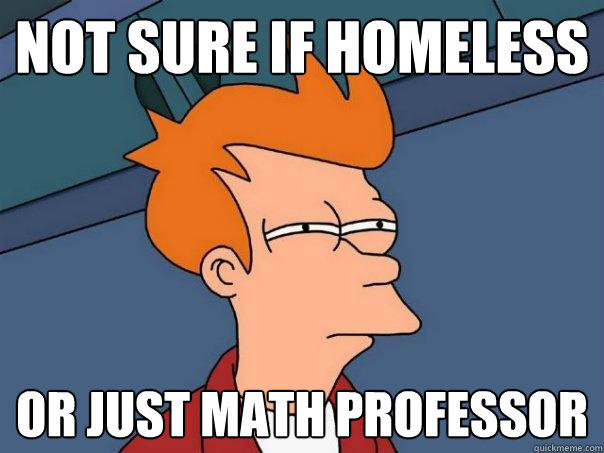 Not Sure If Homeless Or just math professor - Not Sure If Homeless Or just math professor  Futurama Fry