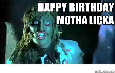 Happy Birthday Motha Licka  Old Gregg Birthday Wishes