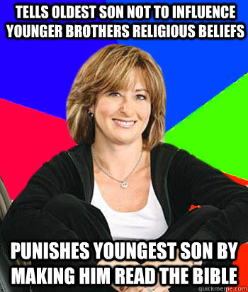 Tells Oldest Son not to influence younger brothers religious beliefs Punishes youngest son by making him read the bible - Tells Oldest Son not to influence younger brothers religious beliefs Punishes youngest son by making him read the bible  Sheltering Suburban Mom